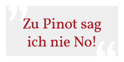 Zu Pinot sag ich nie No!